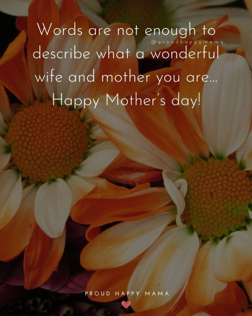 Happy Mothers Day Quotes For Wife - Words are not enough to describe what a wonderful wife and mother you are…Happy