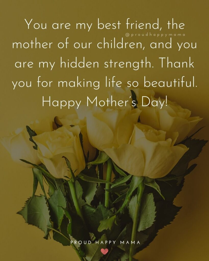 Happy Mothers Day Quotes For Wife - You are my best friend, the mother of our children, and you are my hidden strength.