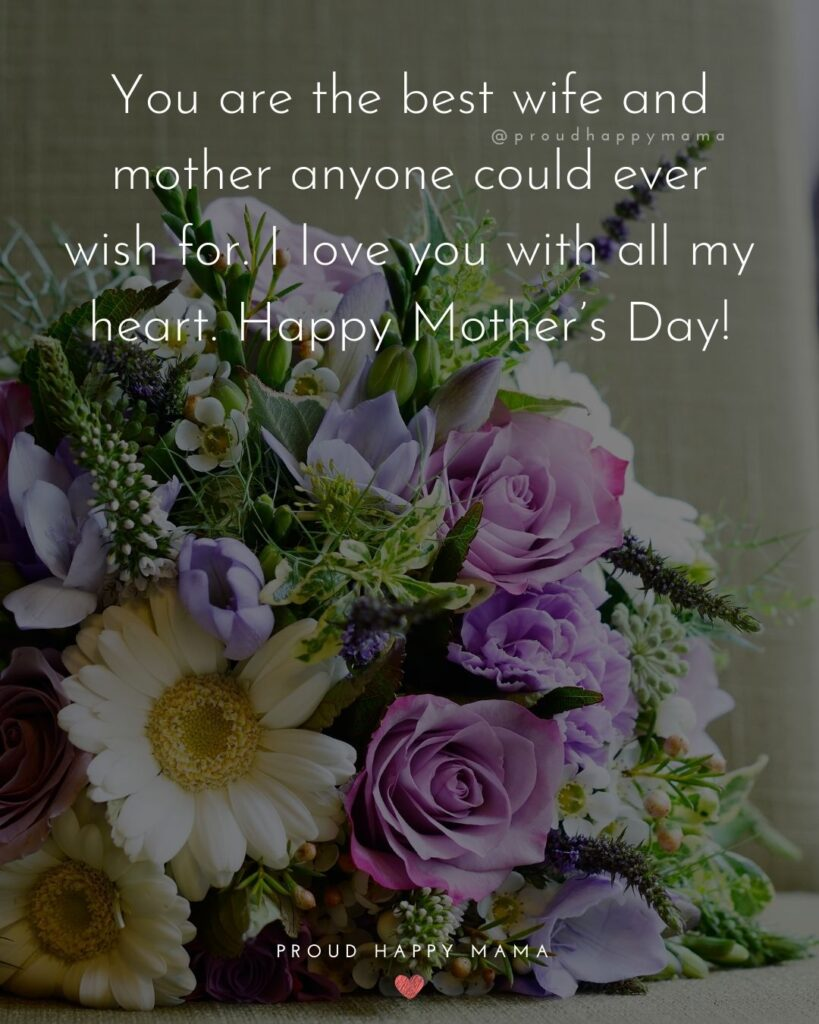 Happy Mothers Day Quotes For Wife - You are the best wife and mother anyone could ever wish for. I love you with all my heart.