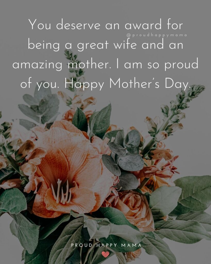 Happy Mothers Day Quotes For Wife - You deserve an award for being a great wife and an amazing mother. I am so proud of you.