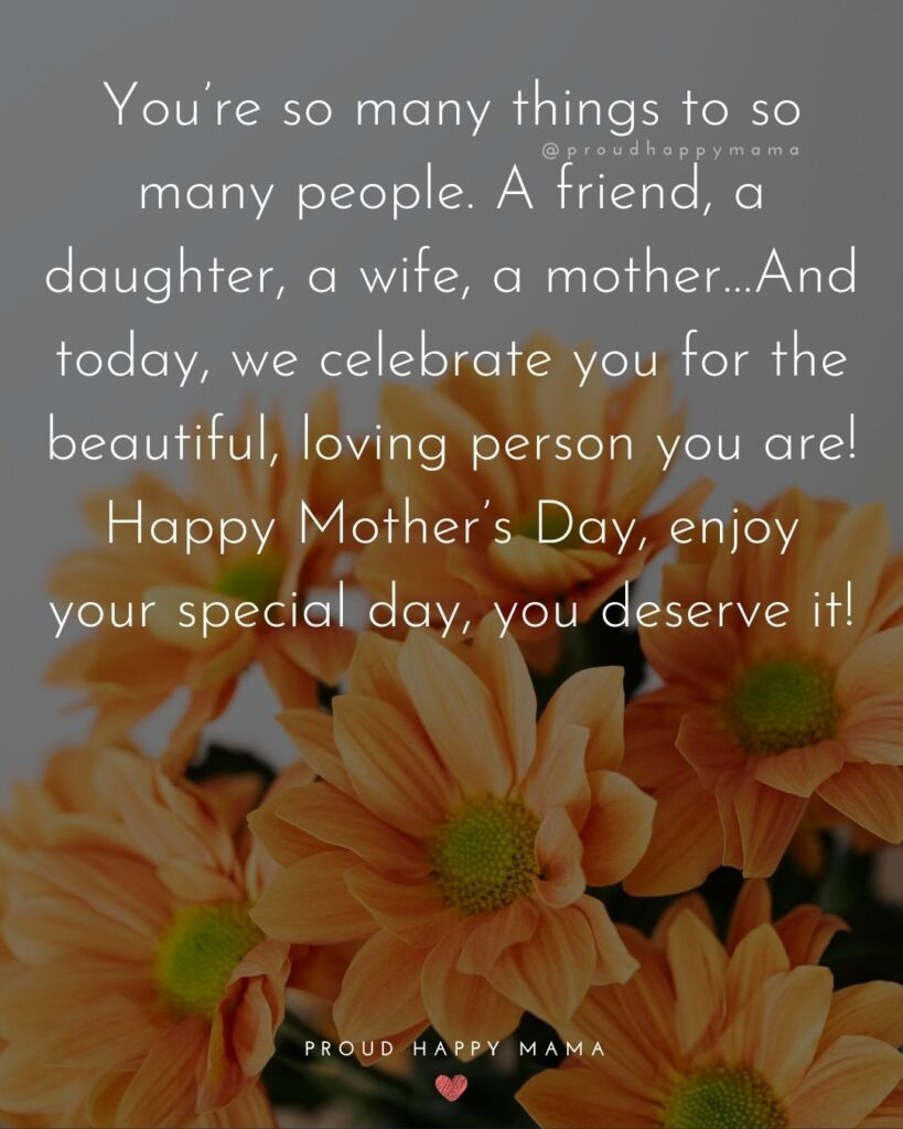 Happy Mothers Day Quotes For Wife - You're so many things to so many people. A friend, a daughter, a wife, a mother…And