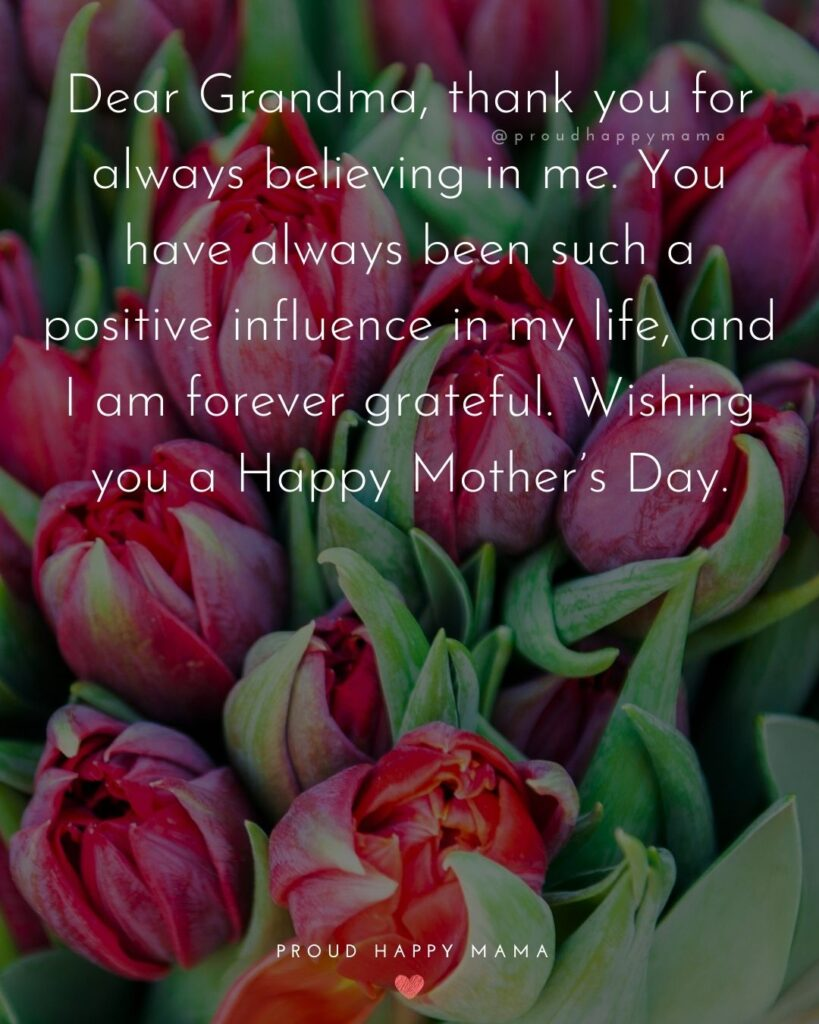 Happy Mothers Day Quotes To Grandma - Dear Grandma, thank you for always believing in me. You have always been such a