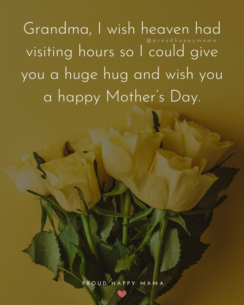 Happy Mothers Day Quotes To Grandma - Grandma, I wish heaven had visiting hours so I could give you a huge hug and