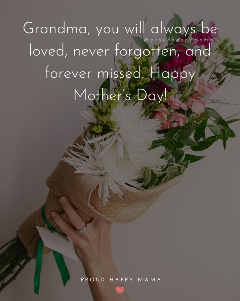 Happy Mothers Day Quotes To Grandma - Grandma, you will always be loved, never forgotten, and forever missed. Happy