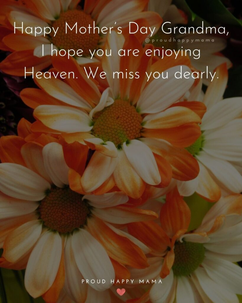 Happy Mothers Day Quotes To Grandma - Happy Mother's Day Grandma, I hope you are enjoying Heaven. We miss you dearly.'