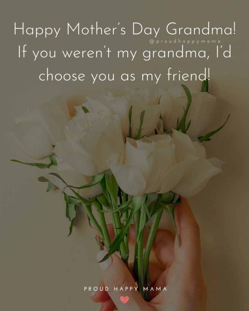 Happy Mothers Day Quotes To Grandma - Happy Mother's Day Grandma! If you weren't my grandma, I'd choose you as my