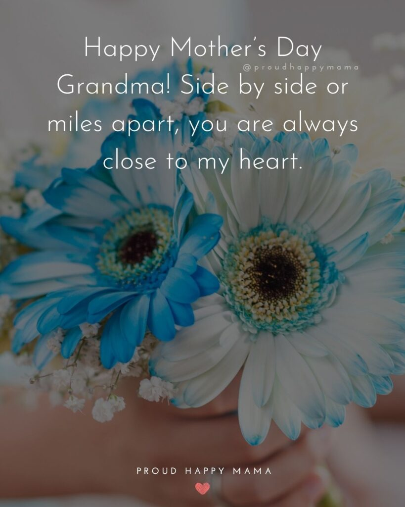 Happy Mothers Day Quotes To Grandma - Happy Mother's Day Grandma! Side by side or miles apart, you are always close to my