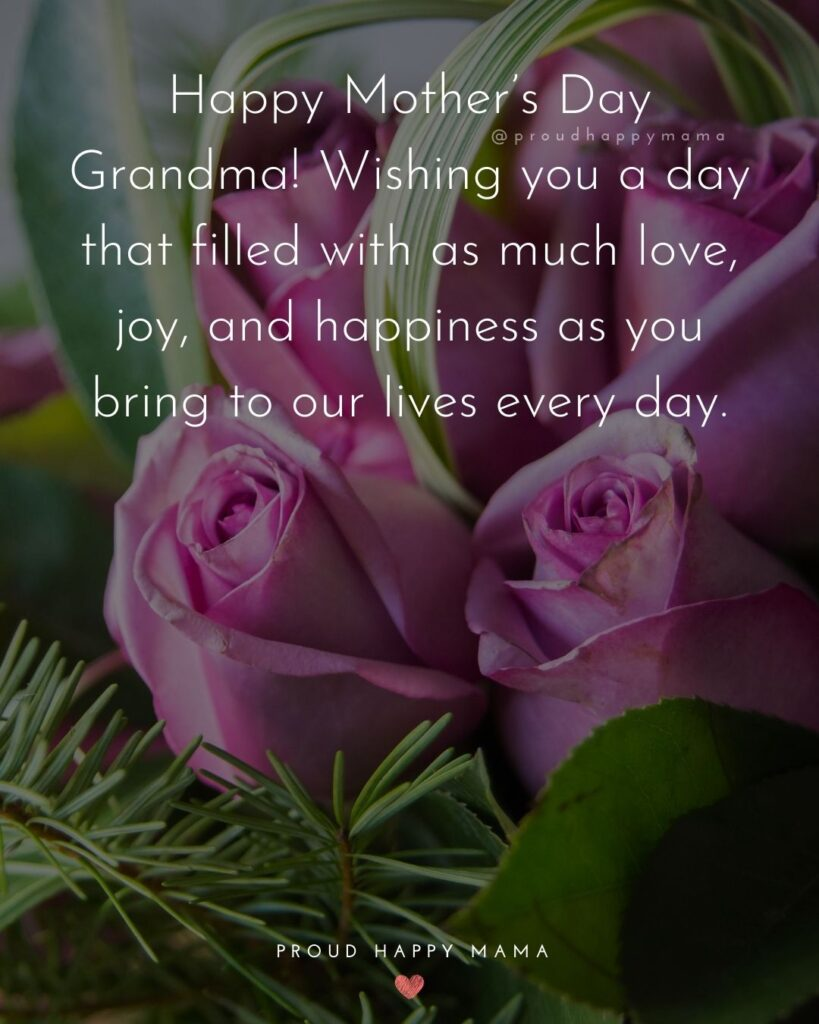Happy Mothers Day Quotes To Grandma - Happy Mother's Day Grandma! Wishing you a day that filled with as much love, joy,