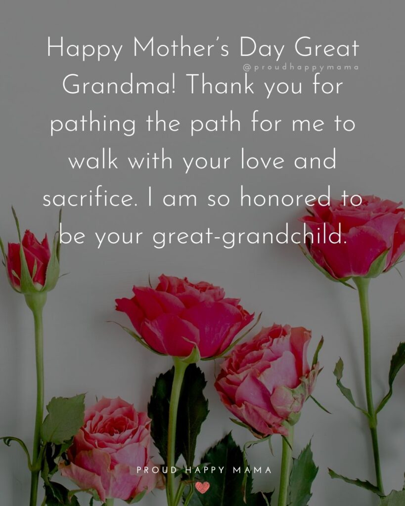 Happy Mothers Day Quotes To Grandma - Happy Mother's Day Great Grandma! Thank you for pathing the path for me to walk