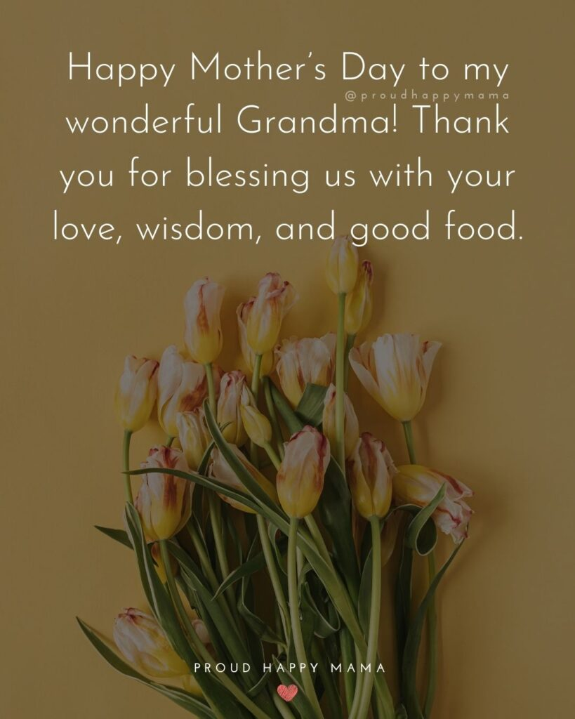 Happy Mothers Day Quotes To Grandma - Happy Mother's Day to my wonderful Grandma! Thank you for blessing us with your