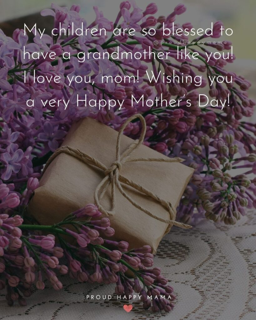 Happy Mothers Day Quotes To Grandma - My children are so blessed to have a grandmother like you! I love you, mom!