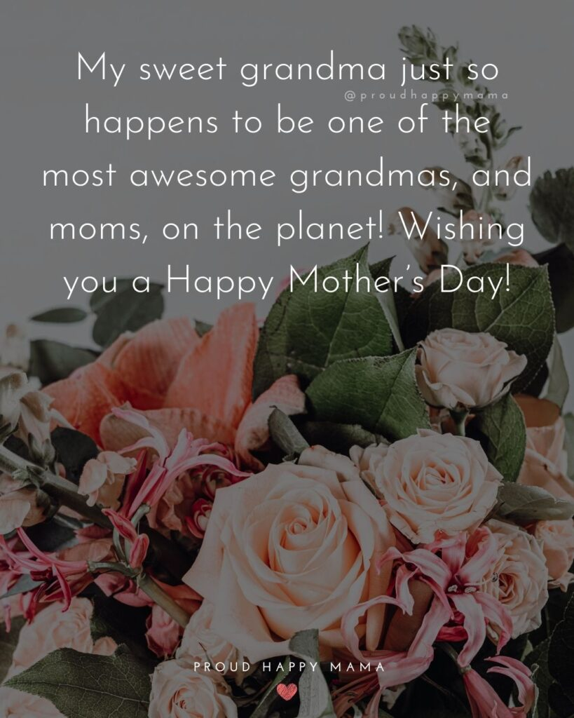 Happy Mothers Day Quotes To Grandma - My sweet grandma just so happens to be one of the most awesome grandmas, and