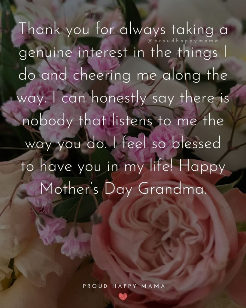 Happy Mothers Day Quotes To Grandma - Thank you for always taking a genuine interest in the things I do and cheering me