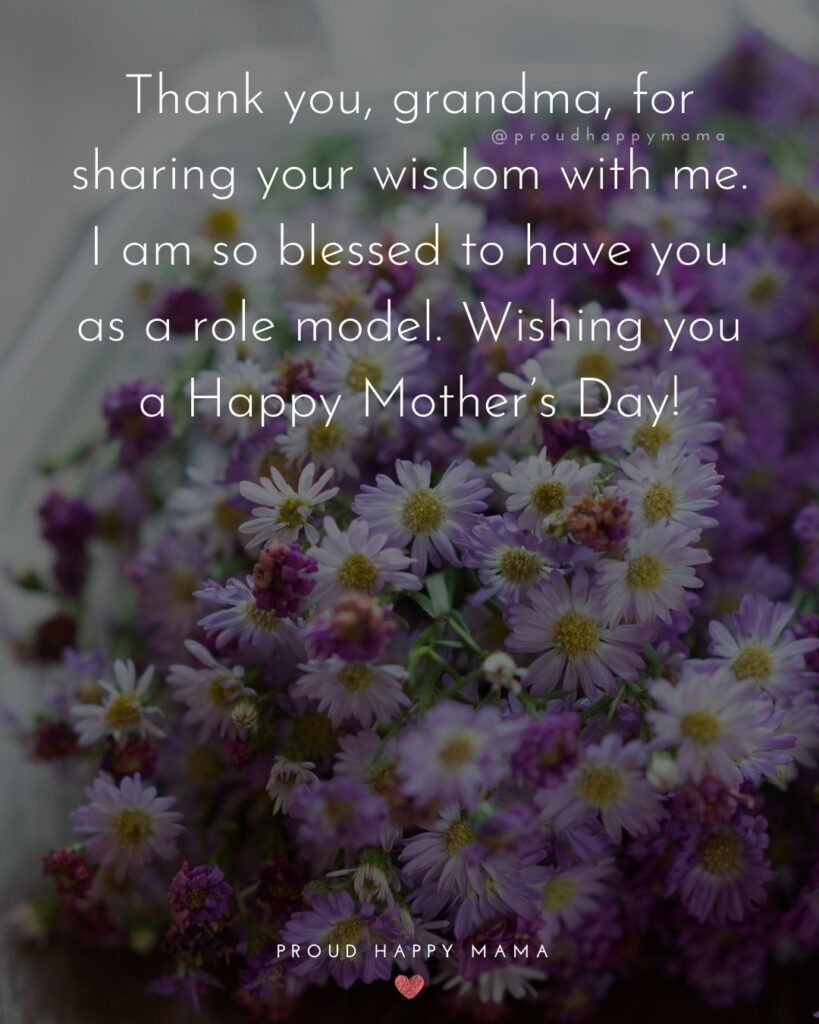 Happy Mothers Day Quotes To Grandma - Thank you, grandma, for sharing your wisdom with me. I am so blessed to have you as