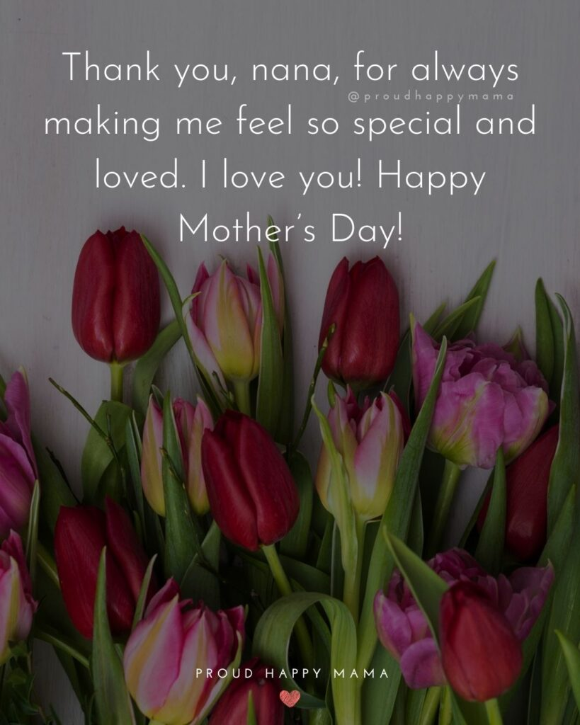 Happy Mothers Day Quotes To Grandma - Thank you, nana, for always making me feel so special and loved. I love you! Happy