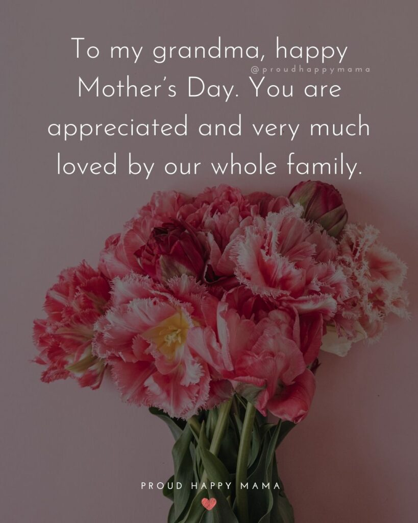 Happy Mothers Day Quotes To Grandma - To my grandma, happy Mother's Day. You are appreciated and very much loved