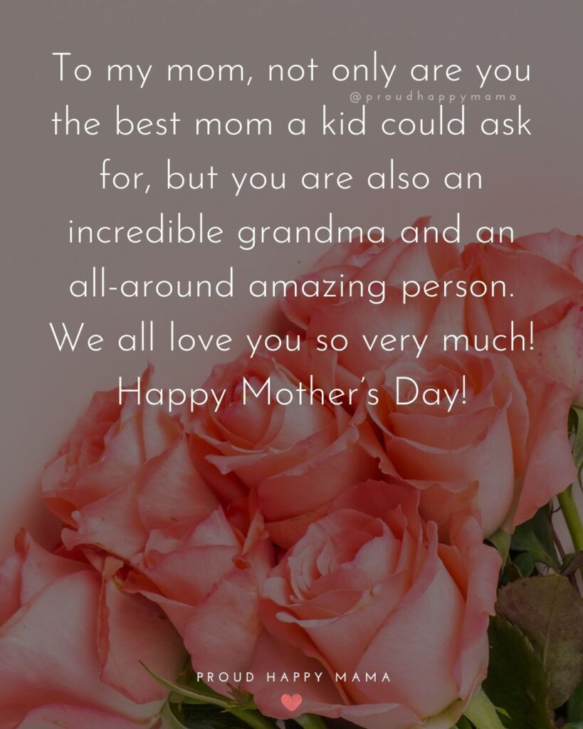 Happy Mothers Day Quotes To Grandma - To my mom, not only are you the best mom a kid could ask for, but you are also an