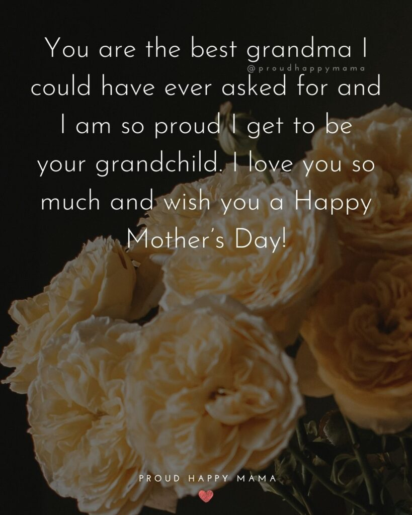 Happy Mothers Day Quotes To Grandma - You are the best grandma I could have ever asked for and I am so proud I get to