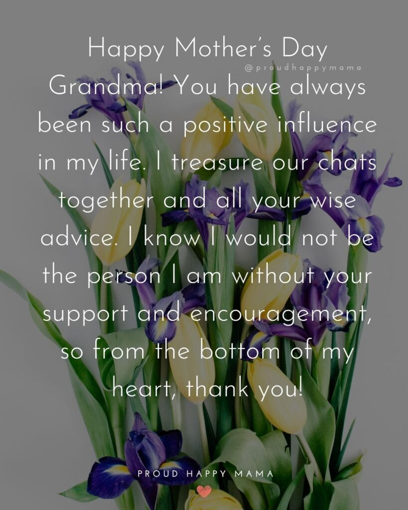 Happy Mothers Day Quotes To Grandma - You have always been such a positive influence in my life. I treasure our chats together