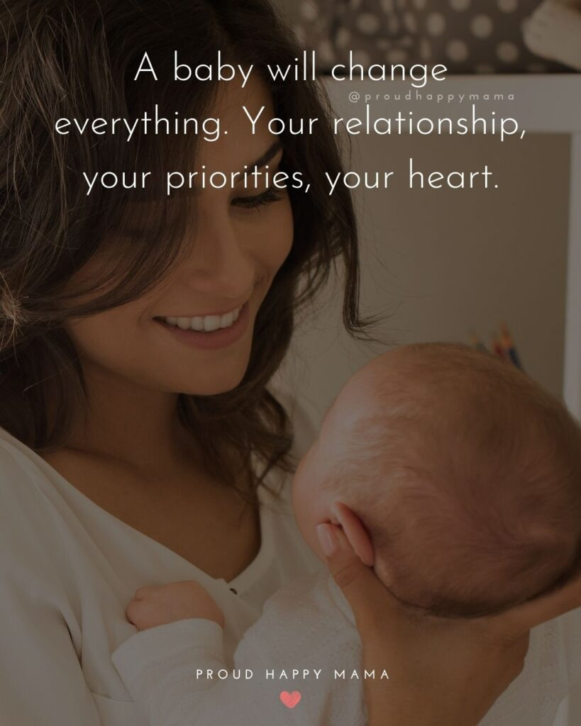 Quotes For New Parents - A baby will change everything. Your relationship, your priorities, your heart.'