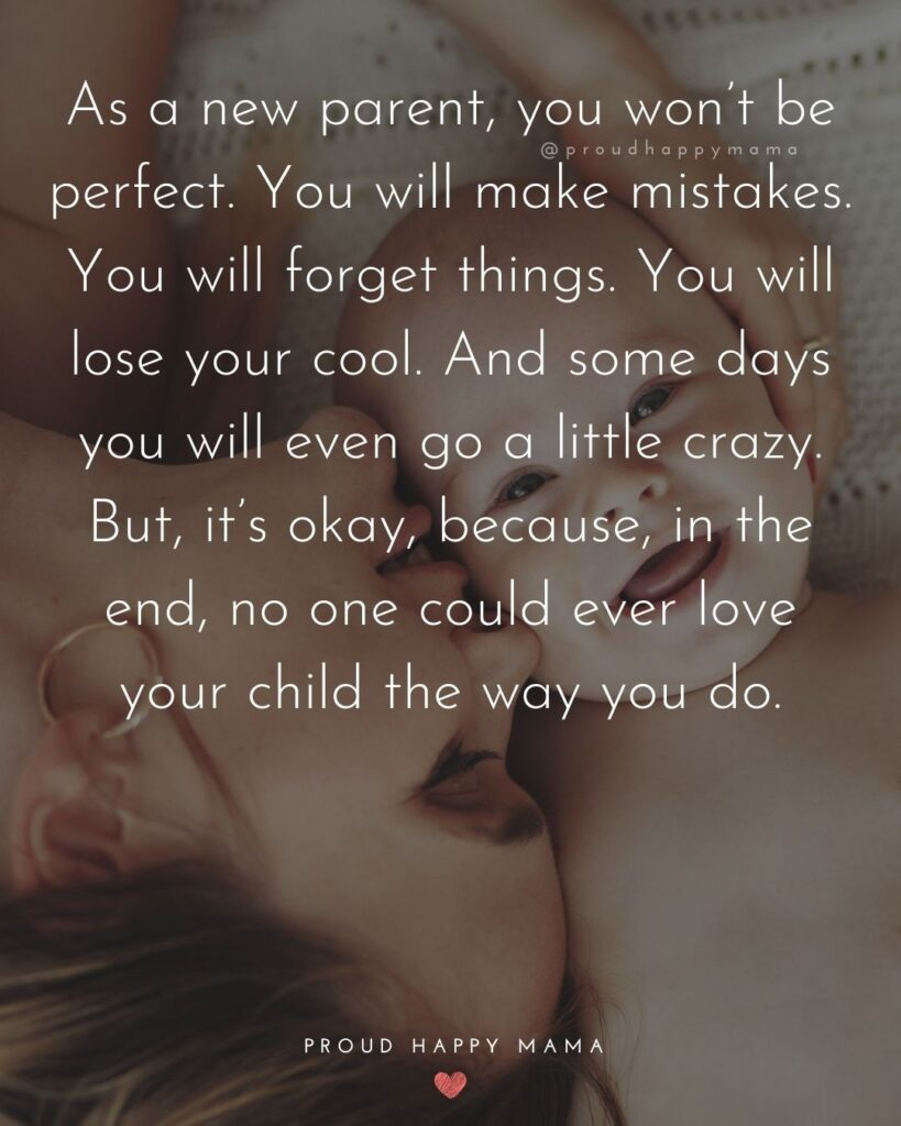 Quotes For New Parents - As a new parent, you won't be perfect. You will make mistakes. You will forget things. You will lose your