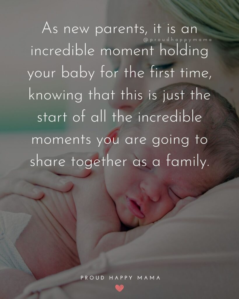 Quotes For New Parents - As new parents, it is an incredible moment holding your baby for the first time, knowing that this is