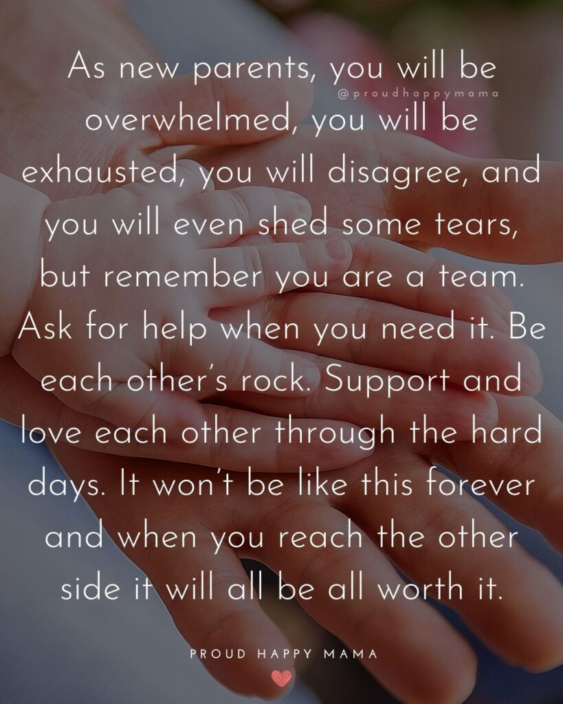 Quotes For New Parents - As new parents, you will be overwhelmed, you will be exhausted, you will disagree, and you