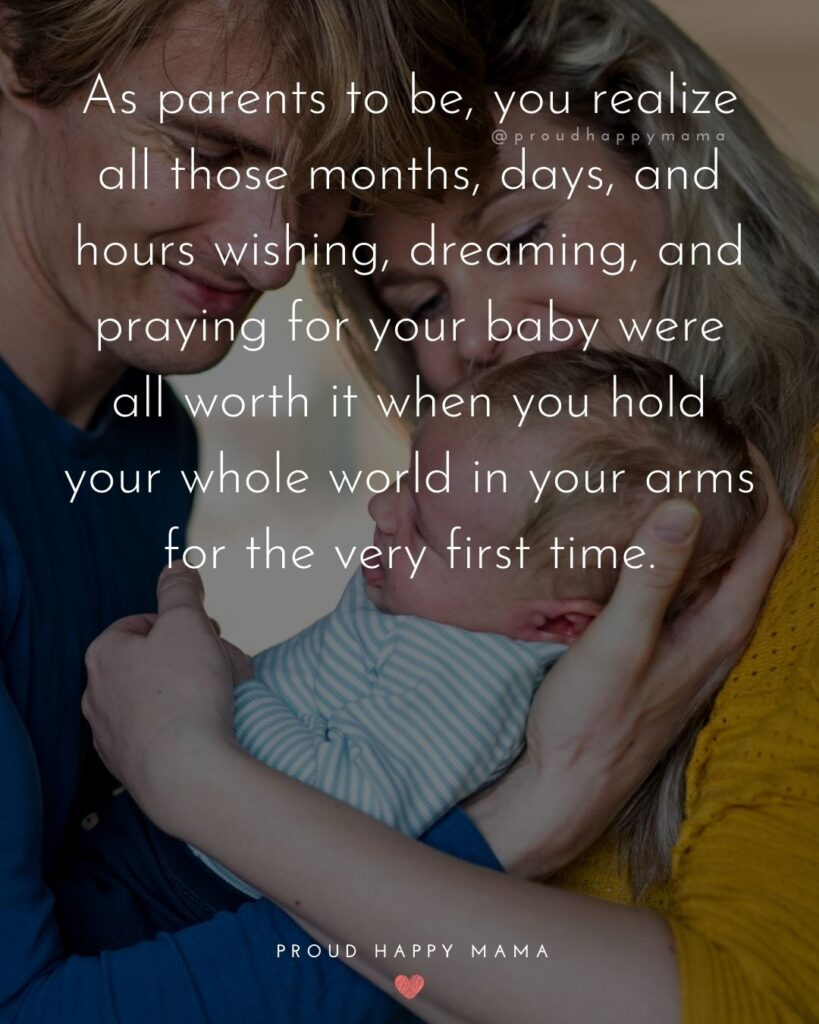 Quotes For New Parents - As parents to be, you realize all those months, days, and hours wishing, dreaming, and praying for your