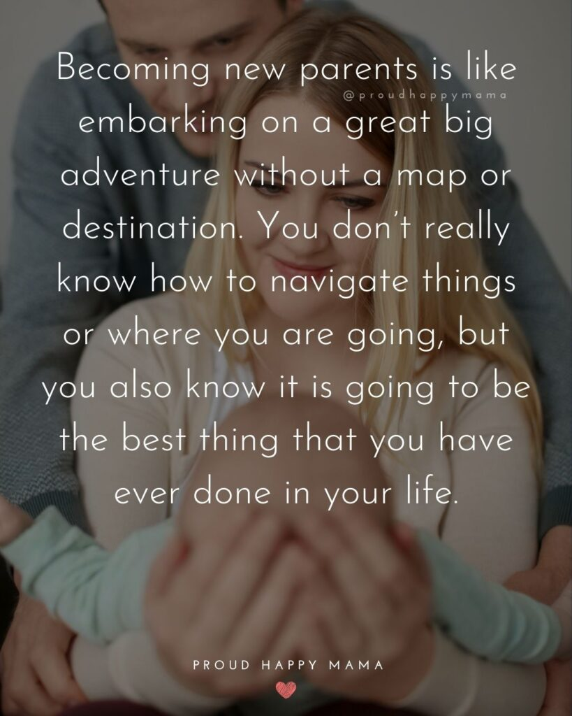 Quotes For New Parents - Becoming new parents is like embarking on a great big adventure without a map or