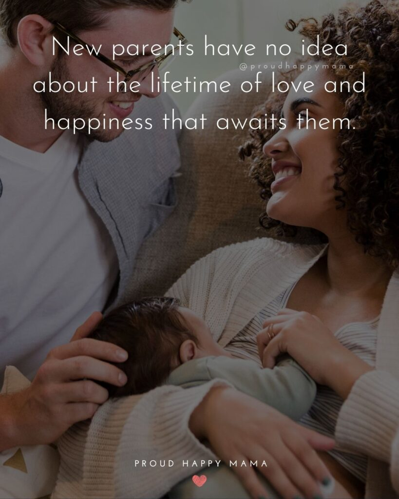 Quotes For New Parents - New parents have no idea about the lifetime of love and happiness that awaits them.'