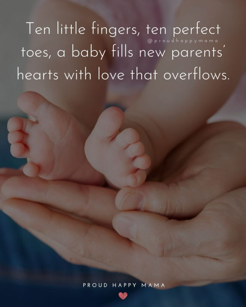 Quotes For New Parents - Ten little fingers, ten perfect toes, a baby fills new parents' hearts with love that overflows.'