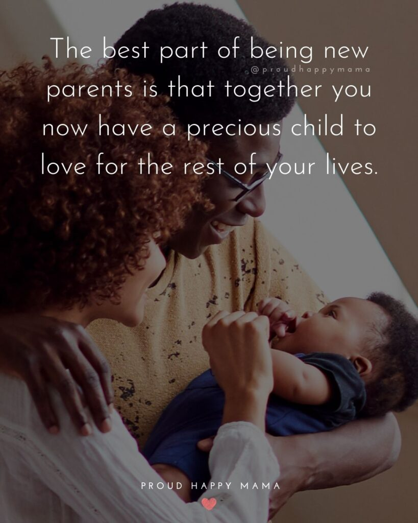 Quotes For New Parents - The best part of being new parents is that together you now have a precious child to love for the rest
