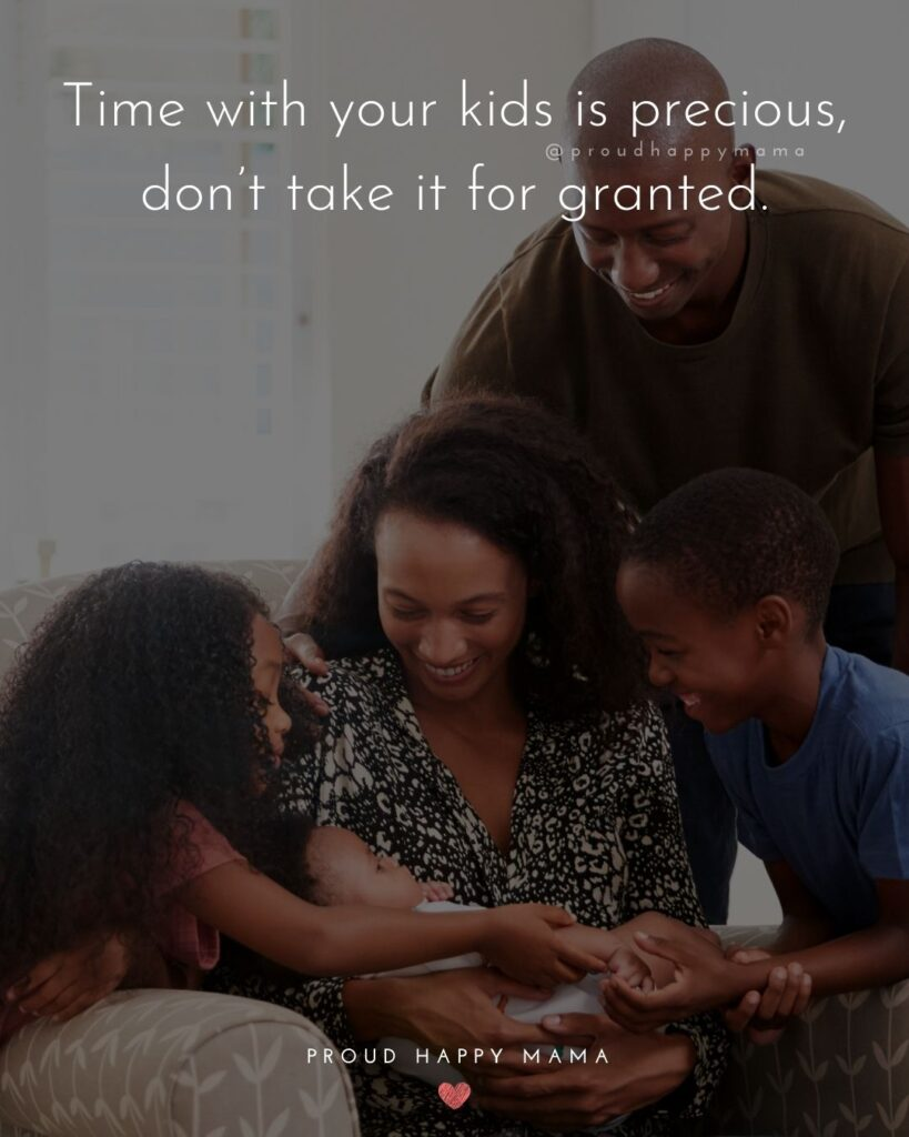 Quotes For New Parents - Time with your kids is precious, don't take it for granted.'
