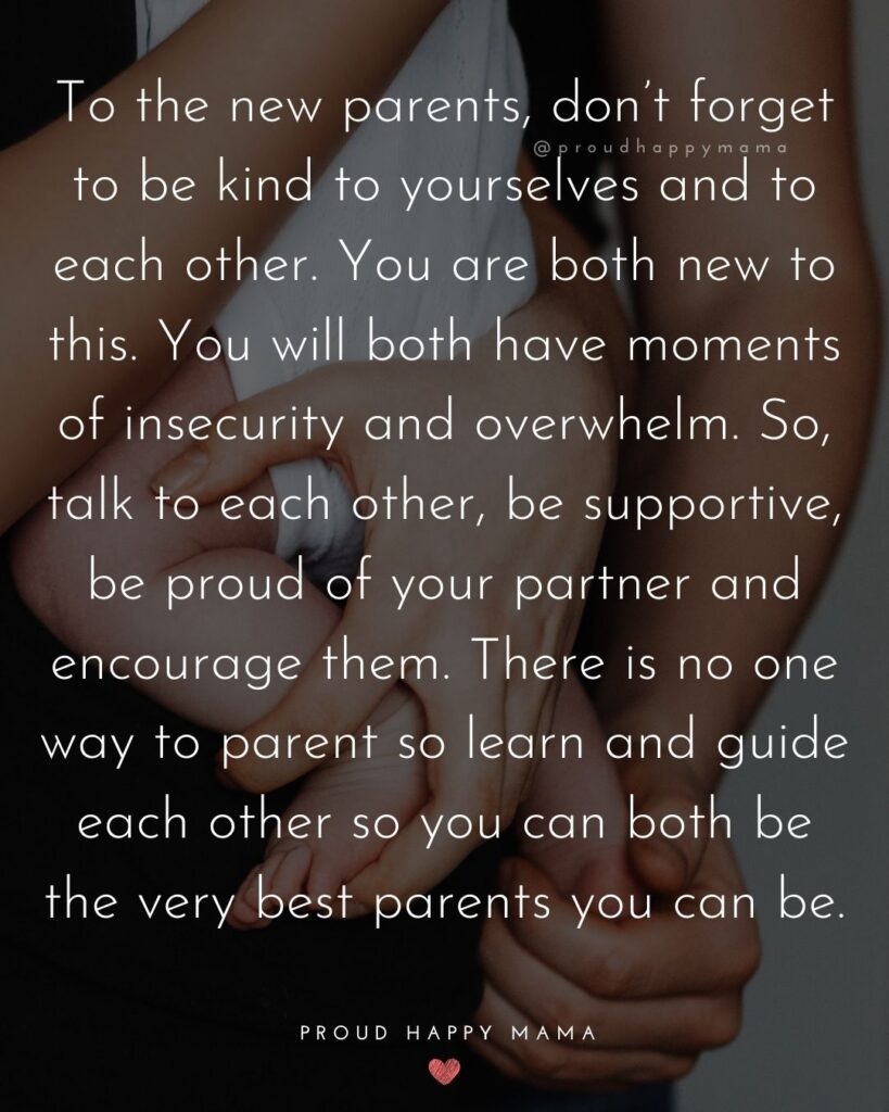 Quotes For New Parents - To the new parents, don't forget to be kind to yourselves and to each other. You are both new to this.