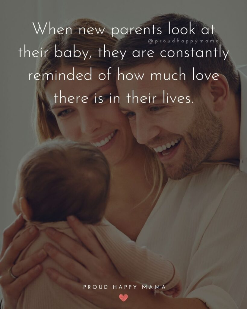 Quotes For New Parents - When new parents look at their baby, they are constantly reminded of how much love there is in their