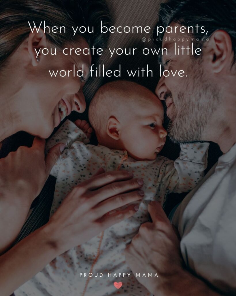 Quotes For New Parents - When you become parents, you create your own little world filled with love.'