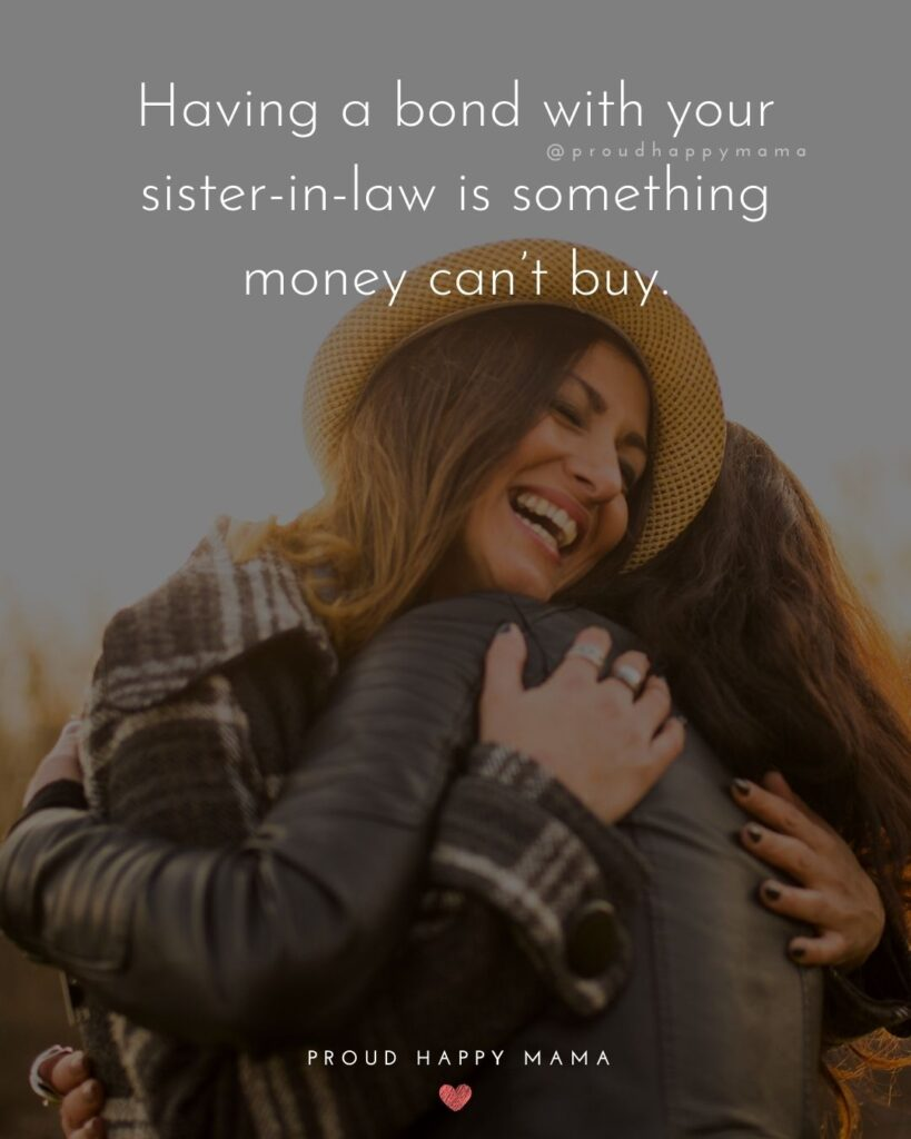 Sister In Law Quotes - Having a bond with your sister in law is something money can't buy.'