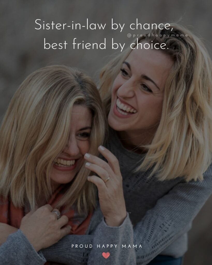 Sister In Law Quotes - Sister in law by chance, best friend by choice.'