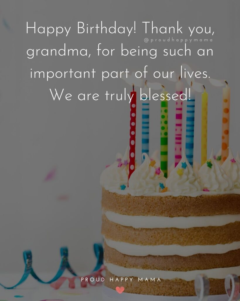Happy Birthday Grandma Quotes - Happy Birthday! Thank you, grandma, for being such an important part of our lives. We are