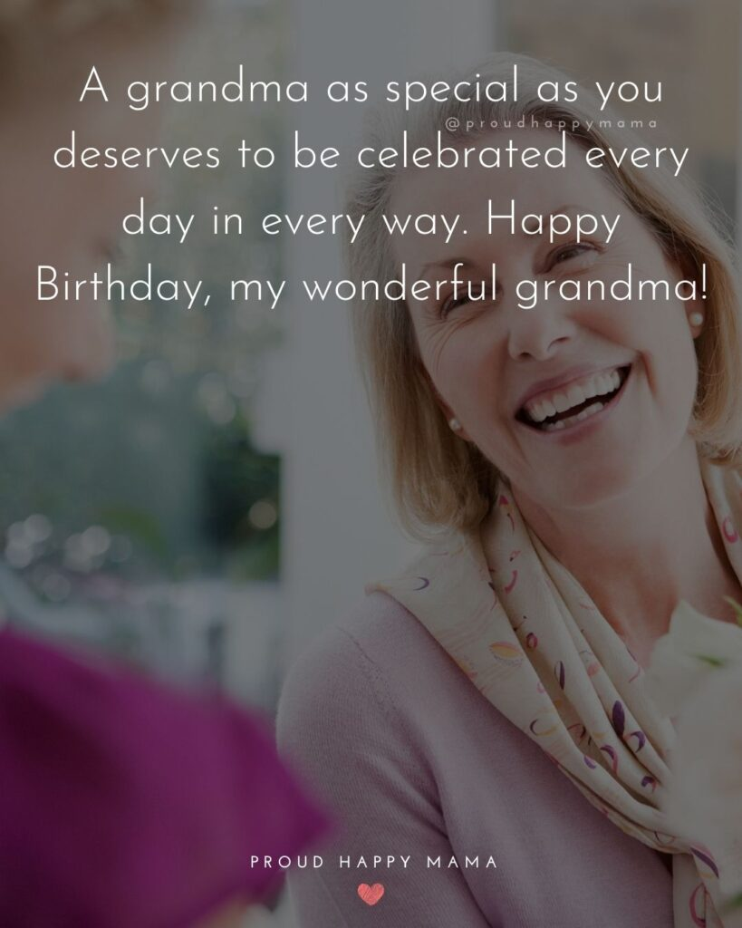 Happy Birthday Grandma Quotes - A grandma as special as you deserves to be celebrated every day in every way. Happy