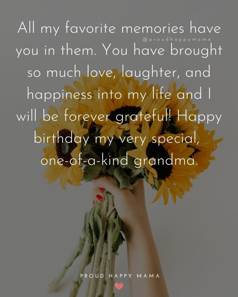 Happy Birthday Grandma Quotes - All my favorite memories have you in them. You have brought so much love, laughter, and