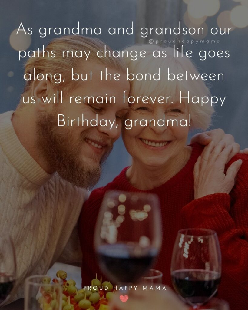 Happy Birthday Grandma Quotes - As grandma and sister our paths may change as life goes along, but the bond between us