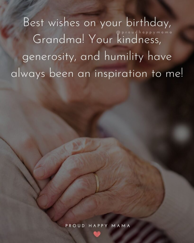 Happy Birthday Grandma Quotes - Best wishes on your birthday, Grandma! Your kindness, generosity, and humility have always