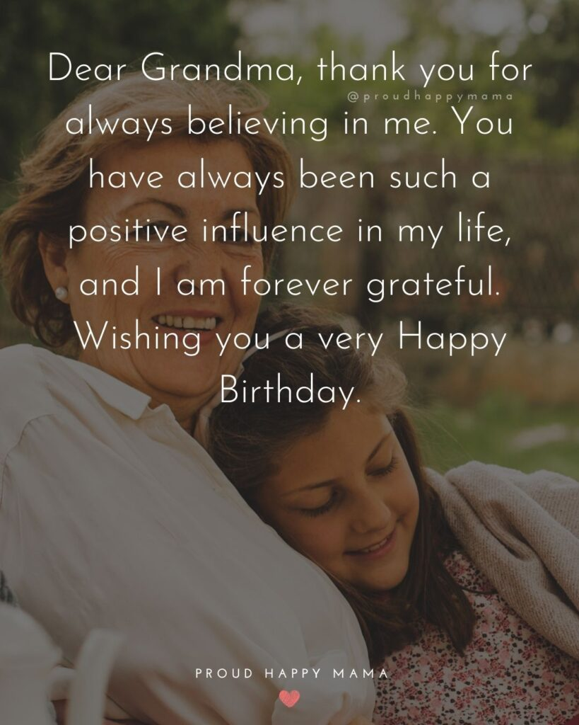 Happy Birthday Grandma Quotes - Dear Grandma, thank you for always believing in me. You have always been such a positive