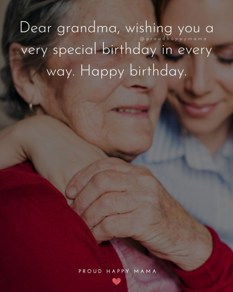 Happy Birthday Grandma Quotes - Dear grandma, wishing you a very special birthday in every way. Happy birthday.'