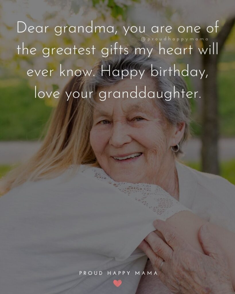 Happy Birthday Grandma Quotes - Dear grandma, you are one of the greatest gifts my heart will ever know. Happy birthday, love