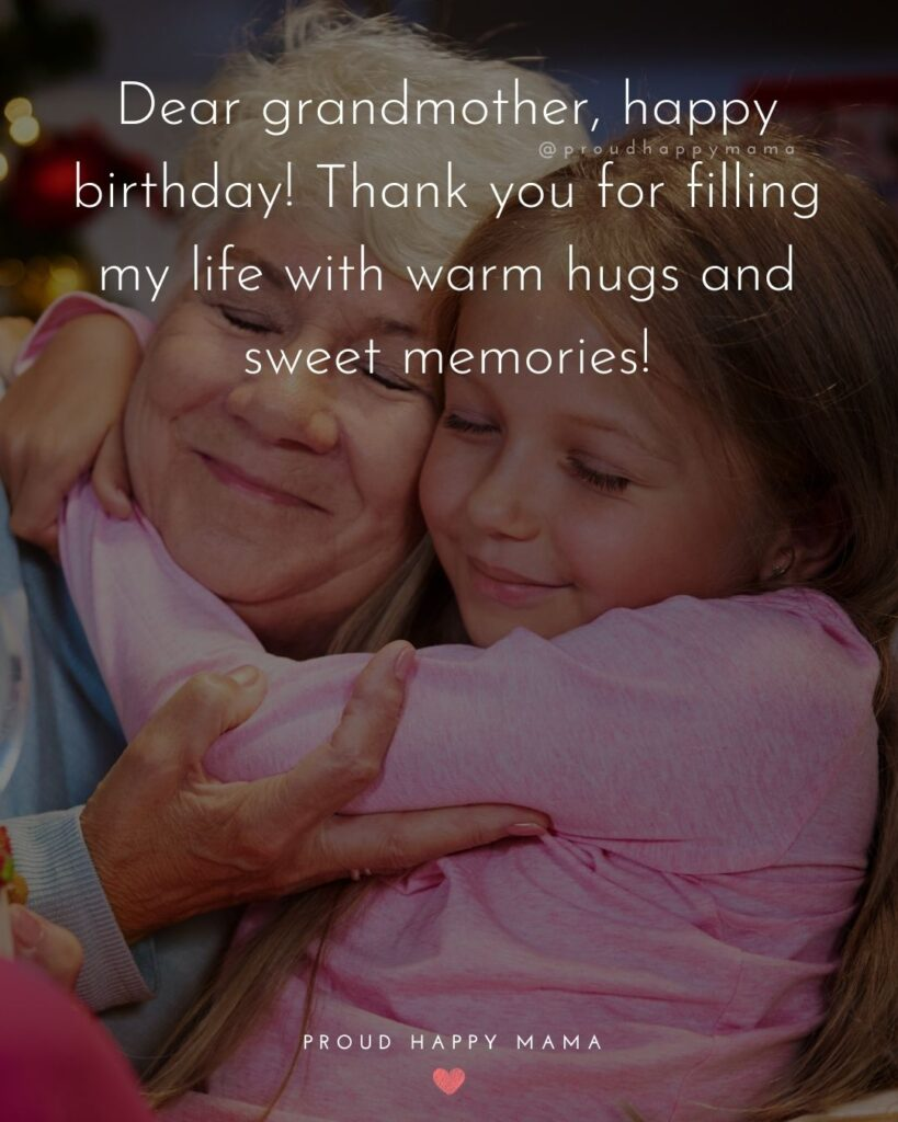 Happy Birthday Grandma Quotes - Dear grandmother, happy birthday! Thank you for filling my life with warm hugs and sweet