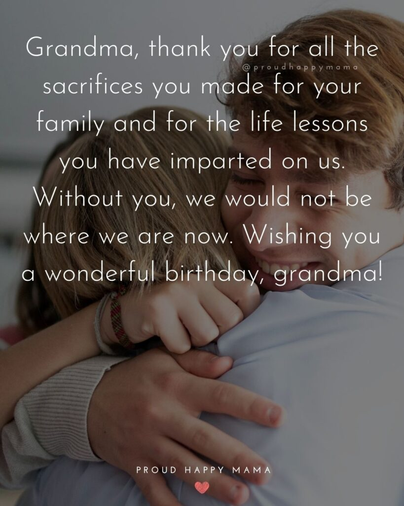 Happy Birthday Grandma Quotes - Grandma, thank you for all the sacrifices you made for your family and for the life lessons