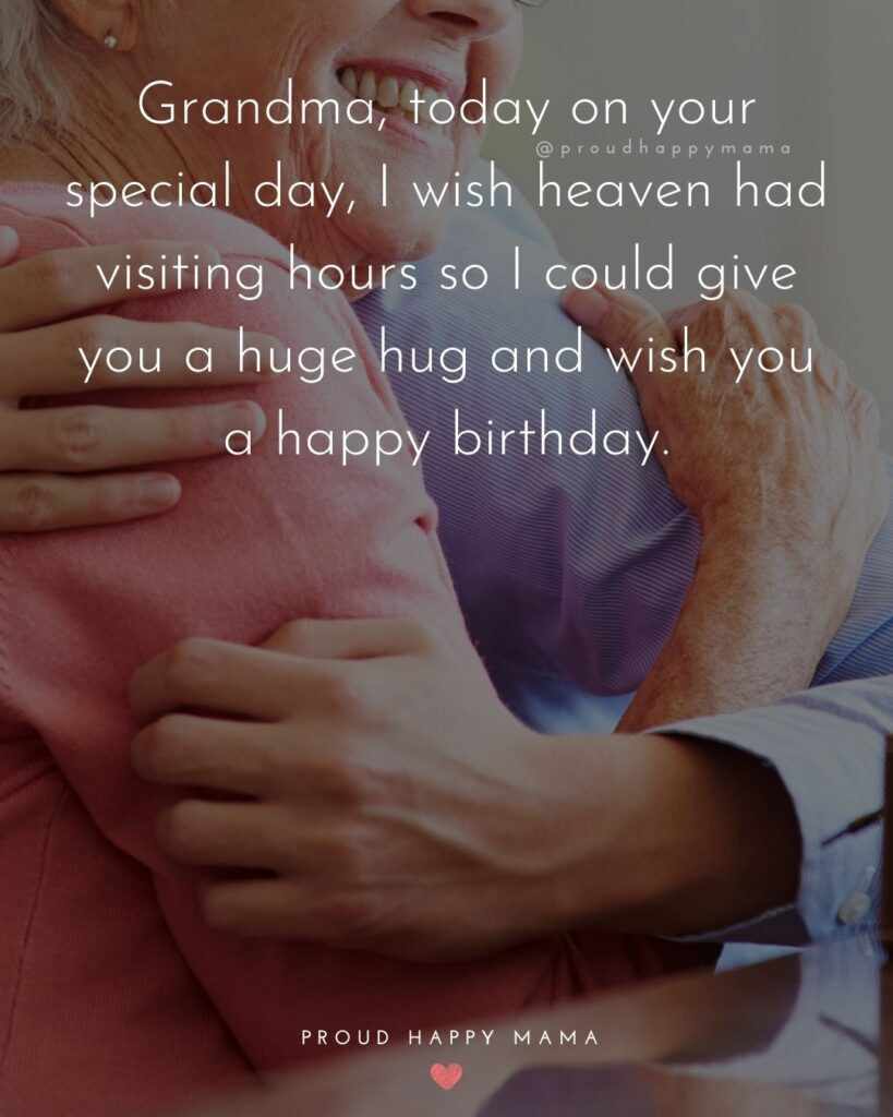 Happy Birthday Grandma Quotes - Grandma, today on your special day, I wish heaven had visiting hours so I could give you a