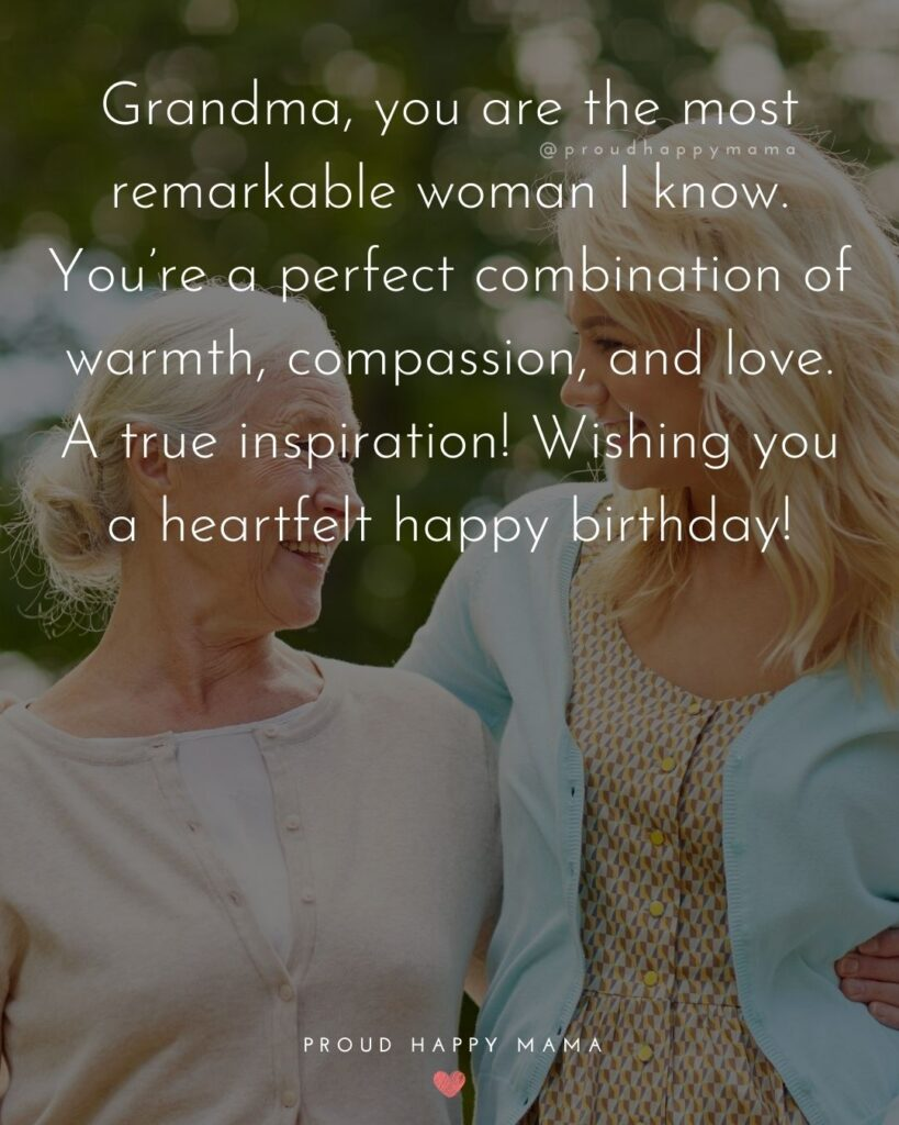 Happy Birthday Grandma Quotes - Grandma, you are the most remarkable woman I know. You're a perfect combination of